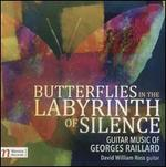 Butterflies in the Labyrinth of Silence: Guitar Music of Georges Raillard