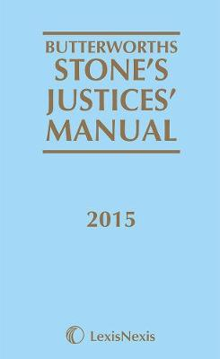 Butterworths Stone's Justices' Manual 2015 - Carr, Paul (Editor), and Turner, Adrian (Editor)