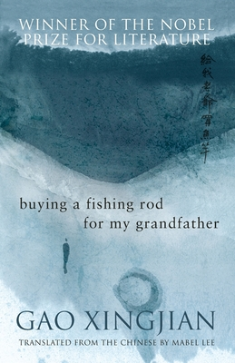 Buying a Fishing Rod for My Grandfather - Gao, Xingjian, and Lee, Mabel (Translated by)