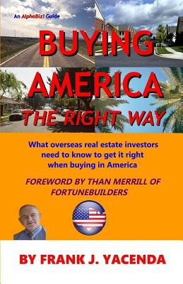 Buying America the Right Way: What overseas real estate investors need to know to get it right when buying in America - Merrill, Than (Foreword by), and Yacenda, Frank J