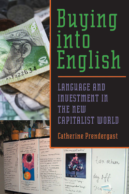 Buying Into English: Language and Investment in the New Capitalist World - Prendergast, Catherine