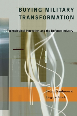 Buying Military Transformation: Technological Innovation and the Defense Industry - Dombrowski, Peter J