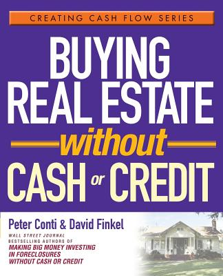 Buying Real Estate Without Cash or Credit - Conti, Peter, and Finkel, David