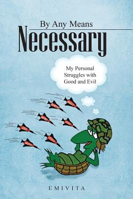 By Any Means Necessary: My Personal Struggles with Good and Evil - Emivita