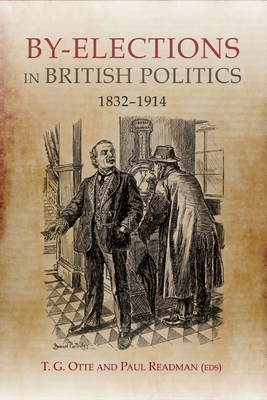 By-Elections in British Politics, 1832-1914 - Otte, T G (Editor), and Readman, Paul (Editor)