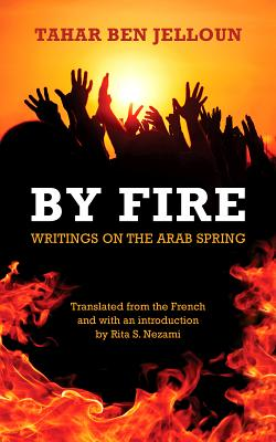 By Fire: Writings on the Arab Spring - Ben Jelloun, Tahar