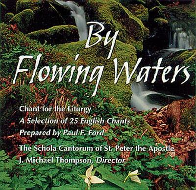 By Flowing Waters: Chant for the Liturgy - Schola Cantorum of St Peter the Apostle, and Thompson, J Michael, and Ford, Paul F