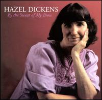 By the Sweat of My Brow - Hazel Dickens