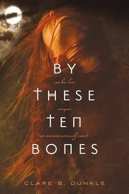 By These Ten Bones - Dunkle, Clare B