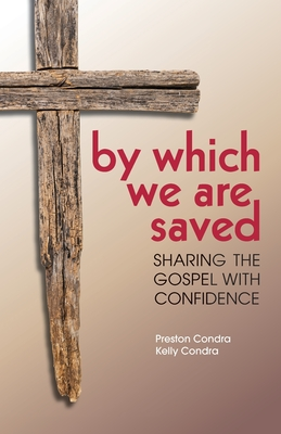 By Which We Are Saved: Sharing the Gospel with Confidence - Condra, Preston