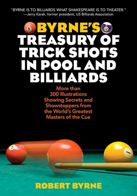 Byrne's Treasury of Trick Shots in Pool and Billiards - Byrne, Robert