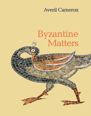 Byzantine Matters - Cameron, Averil