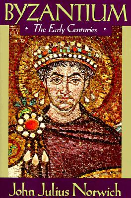 Byzantium (I): The Early Centuries - Norwich, John Julius, and Sifton, Elizabeth (Editor)