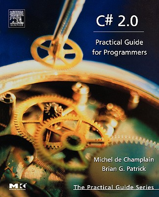C# 2.0: Practical Guide for Programmers - de Champlain, Michel, and Patrick, Brian G