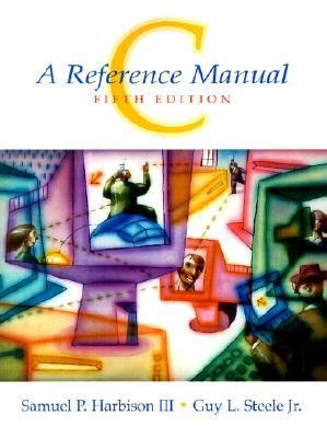 C: A Reference Manual - Harbison, Samuel P, and Steele, Guy L