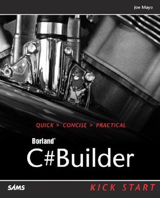 C#builder Kick Start - Mayo, Joe, and Mayo, Joseph