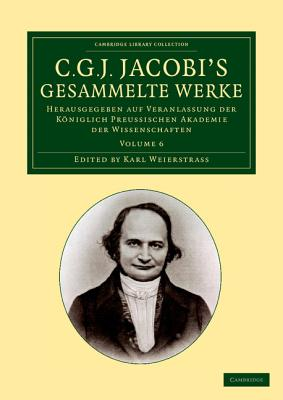 C. G. J. Jacobi's Gesammelte Werke - Volume 6 - Jacobi, Carl Gustav Jacob, and Weierstrass, Karl (Editor)