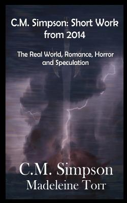 C.M. Simpson: Short Works from 2014, Vol. 1 (Mass): The Real World, Romance, Horror and Speculation - Simpson, C M