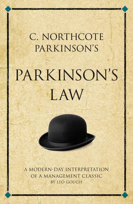 C. Northcote Parkinson's Parkinson's Law: A modern-day interpretation of a management classic - Gough, Leo