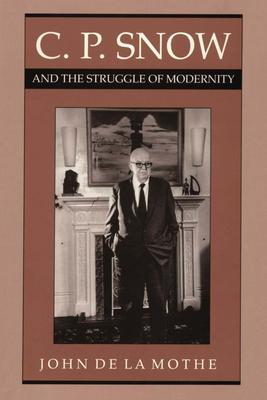 C. P. Snow and the Struggle of Modernity - De La Mothe, John