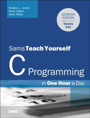 C Programming in One Hour a Day, Sams Teach Yourself - Jones, Bradley L., and Aitken, Peter, and Miller, Dean