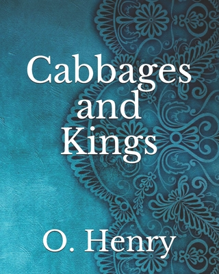 Cabbages and Kings - Henry, O
