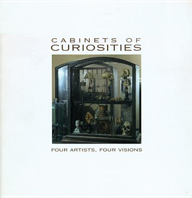 Cabinets of Curiosities: Four Artist, Four Visions - Goldyne, Joseph R, and Elvehjem Museum of Art, and Garver, Thomas, Mr.