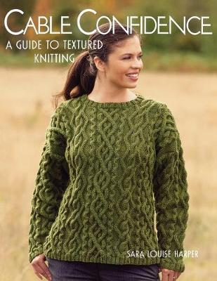 Cable Confidence: A Guide to Textured Knitting - Harper, Sara Louise