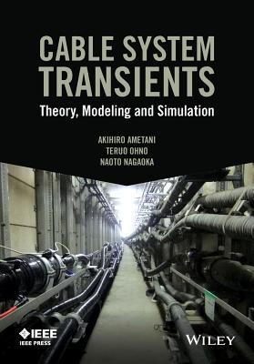 Cable System Transients: Theory, Modeling and Simulation - Ametani, Akihiro, and Ohno, Teruo, and Nagaoka, Naoto