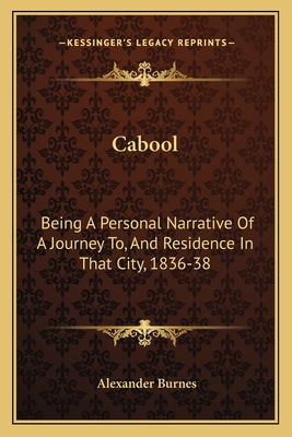 Cabool: Being a Personal Narrative of a Journey To, and Residence in That City, 1836-38 - Burnes, Alexander