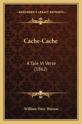 Cache-Cache: A Tale in Verse (1862) - Watson, William Davy