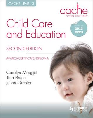 CACHE Level 3 Child Care and Education, 2nd Edition - Bruce, Tina, and Meggitt, Carolyn, and Grenier, Julian
