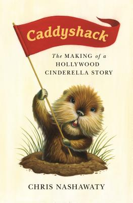 Caddyshack: The Making of a Hollywood Cinderella Story - Nashawaty, Chris