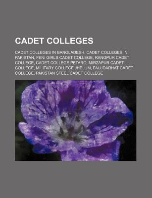 Cadet Colleges: Cadet Colleges in Pakistan, Feni Girls Cadet College, Rangpur Cadet College, Cadet College Petaro, Mirzapur Cadet College - Books, LLC (Creator)