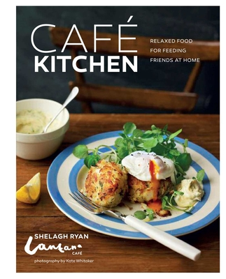 Cafe Kitchen: Relaxed Food for Feeding Friends at Home - Ryan, Shelagh