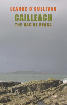 Cailleach: The Hag of Beara - O'Sullivan, Leanne