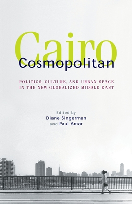 Cairo Cosmopolitan: Politics, Culture, and Urban Space in the New Middle East - Singerman, Diane (Editor)