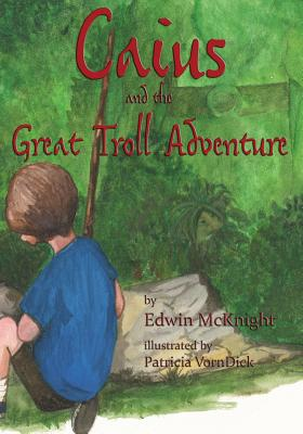 Caius and the Great Troll Adventure - McKnight, Edwin