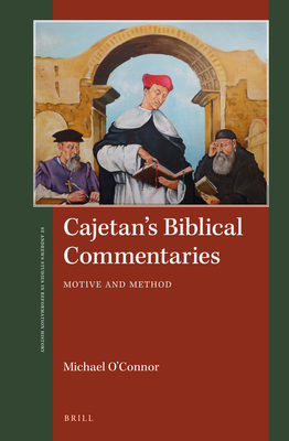 Cajetan's Biblical Commentaries: Motive and Method - O'Connor, Michael