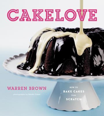 Cake Love: How to Bake Cakes from Scratch - Brown, Warren, and Comet, Renee (Photographer)