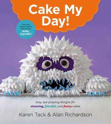 Cake My Day!: Easy, Eye-Popping Designs for Stunning, Fanciful, and Funny Cakes - Tack, Karen, and Richardson, Alan