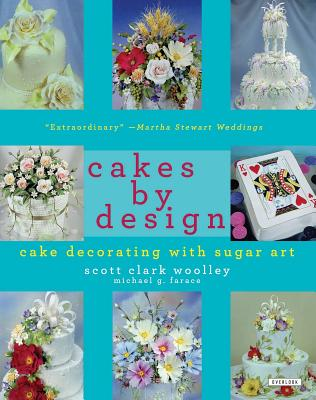 Cakes by Design: The Magical World of Sugar Art - Wooley, Scott Clark