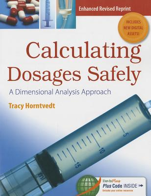 Calculating Dosages Safely with Access Code: A Dimensional Analysis Approach - Horntvedt, Tracy, RN, Msn, Ba
