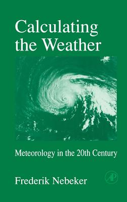 Calculating the Weather: Meteorology in the 20th Century - Nebeker, Frederik