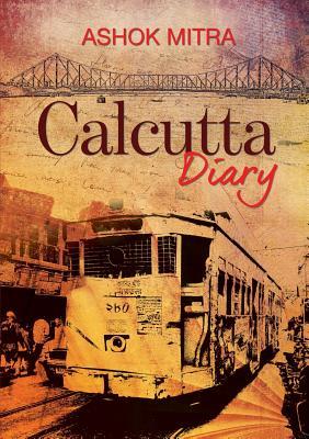 Calcutta Diary - Mitra, Ashok