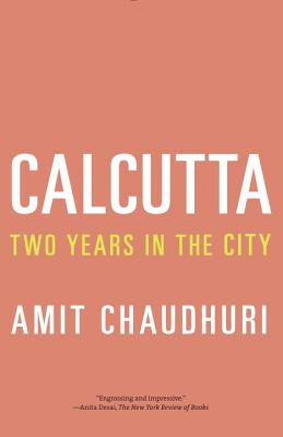 Calcutta: Two Years in the City - Chaudhuri, Amit