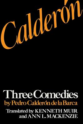 Calderon: Three Comedies by Pedro Calderon de La Barca - Calderon De La Barca, Pedro, and Muir, Kenneth (Translated by), and MacKenzie, Ann L (Translated by)