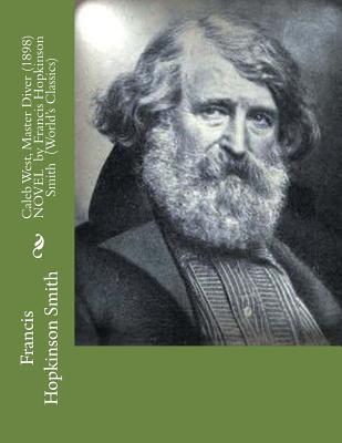 Caleb West, Master Diver (1898) Novel by Francis Hopkinson Smith (World's Classics) - Smith, Francis Hopkinson