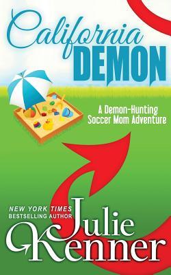 California Demon: The Secret Life of a Demon-Hunting Soccer Mom - Kenner, Julie