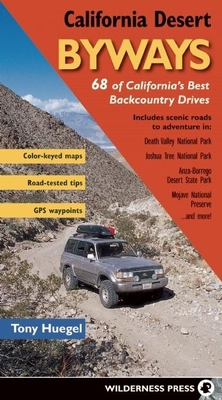 California Desert Byways: 68 of California's Best Backcountry Drives - Huegel, Tony
